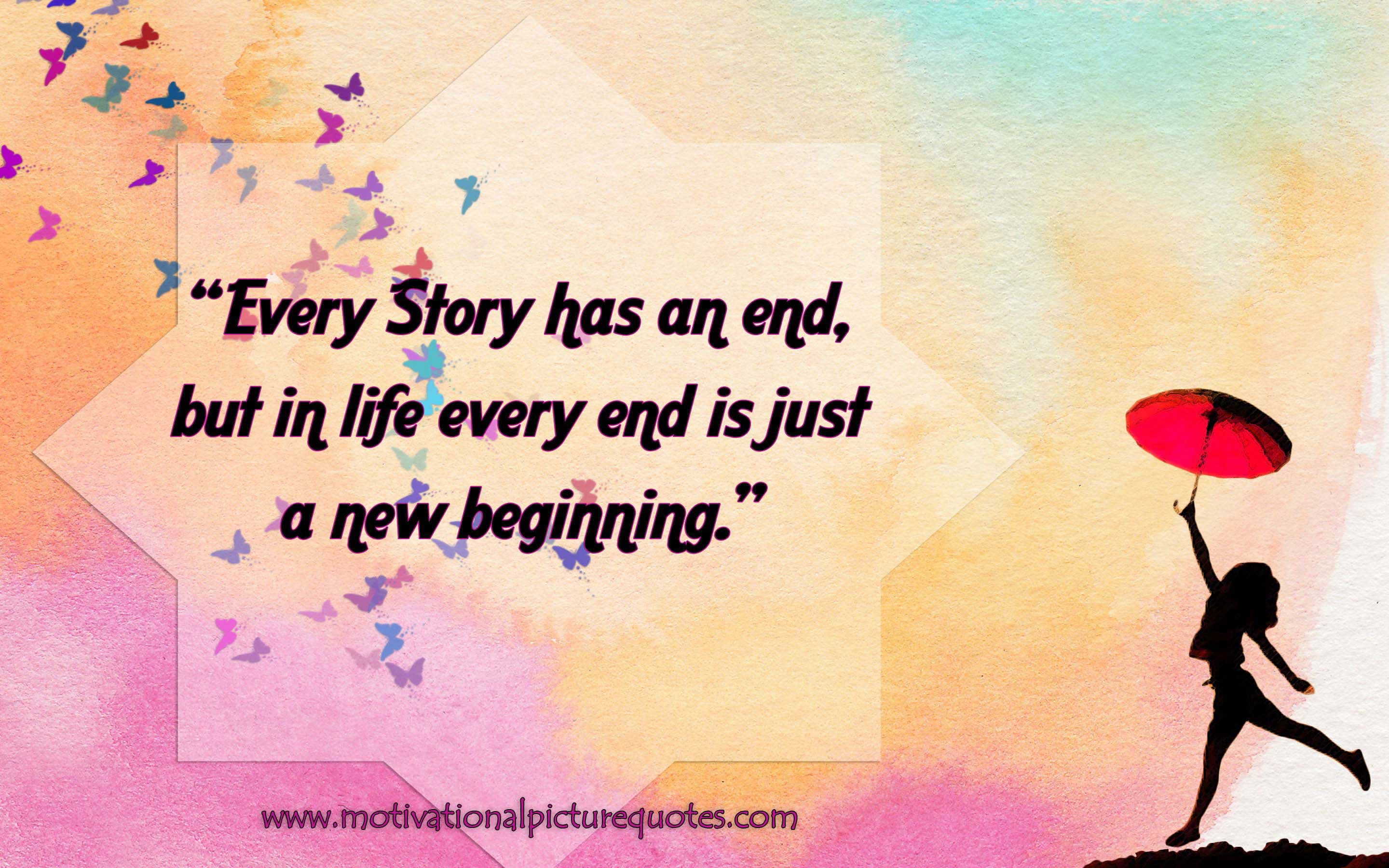 Every Story Has An End But In Life Every Ending Is Just: 50+ Best Life Quotes Images For Free Download