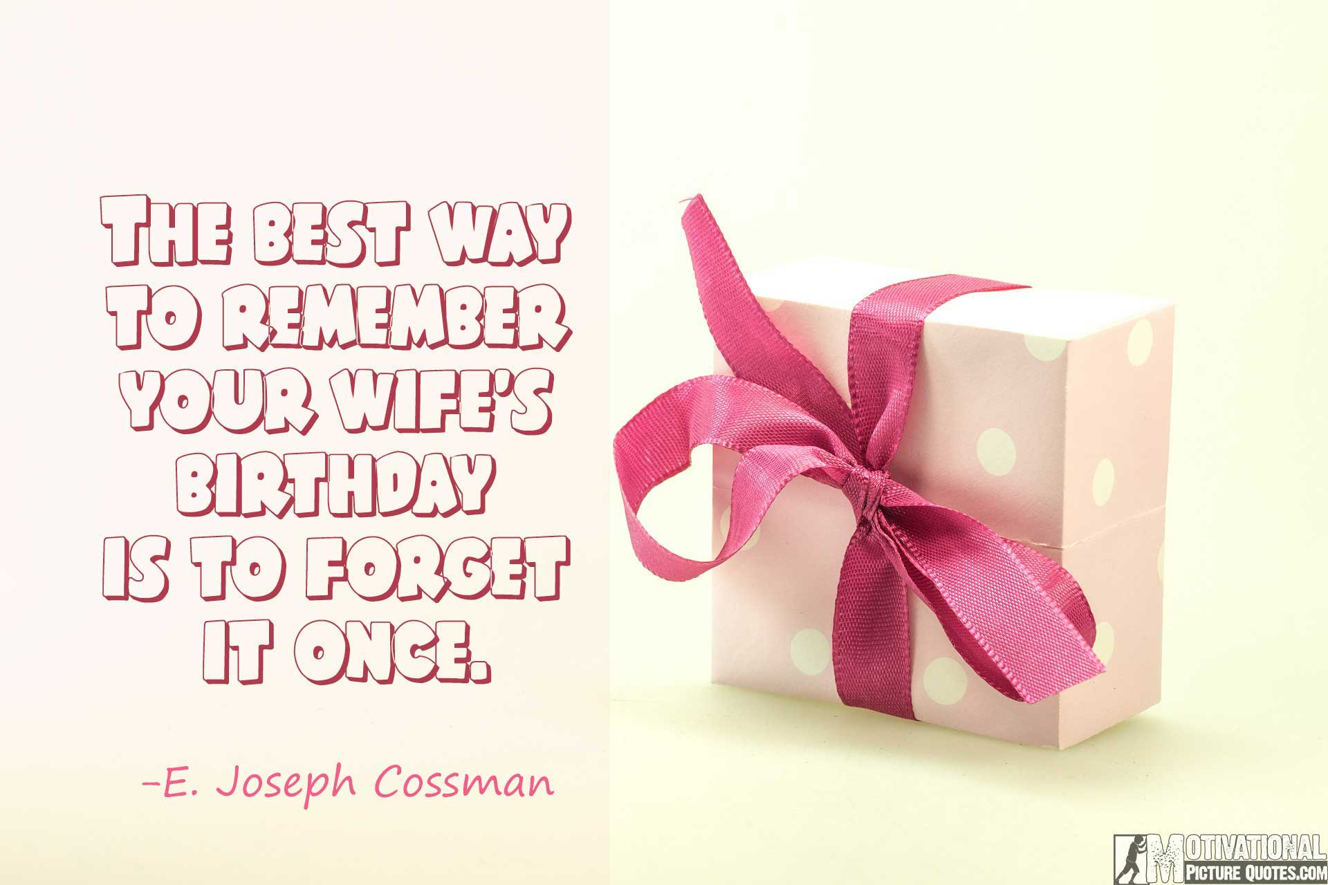 ... who always remembers a womans birthday but never remembers her age