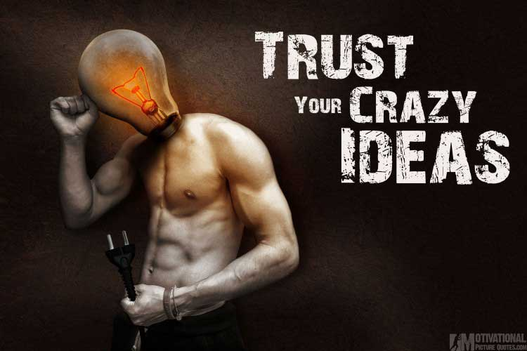 motivational picture of trust your crazy ideas