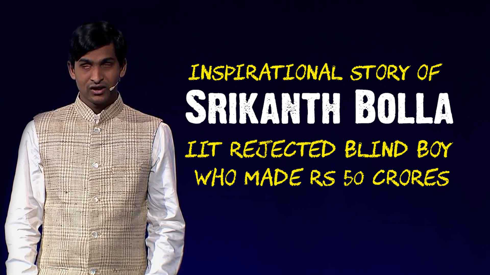 Inspiring Story of Srikanth Bolla | IIT Rejected Blind Boy Made $7 Million