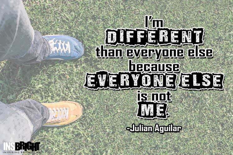 Julian Aguilar being different and unique quotes