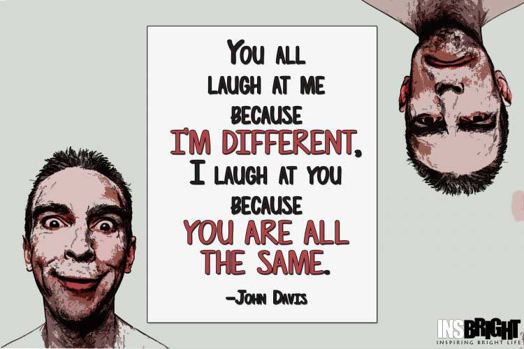 John Davis sayings being different