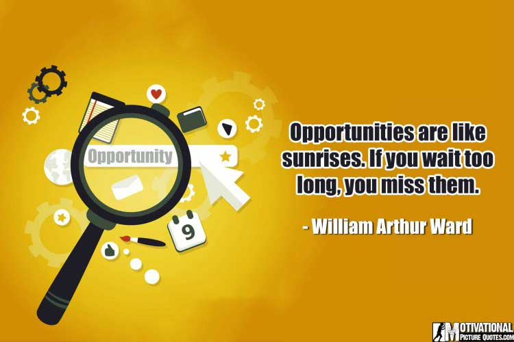 Inspirational Quotes on opportunities by William Arthur Ward