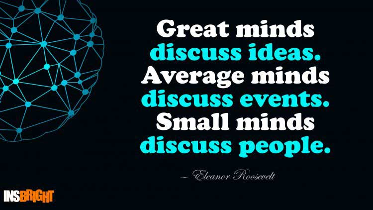 great minds discuss ideas quote by Eleanor Roosevelt