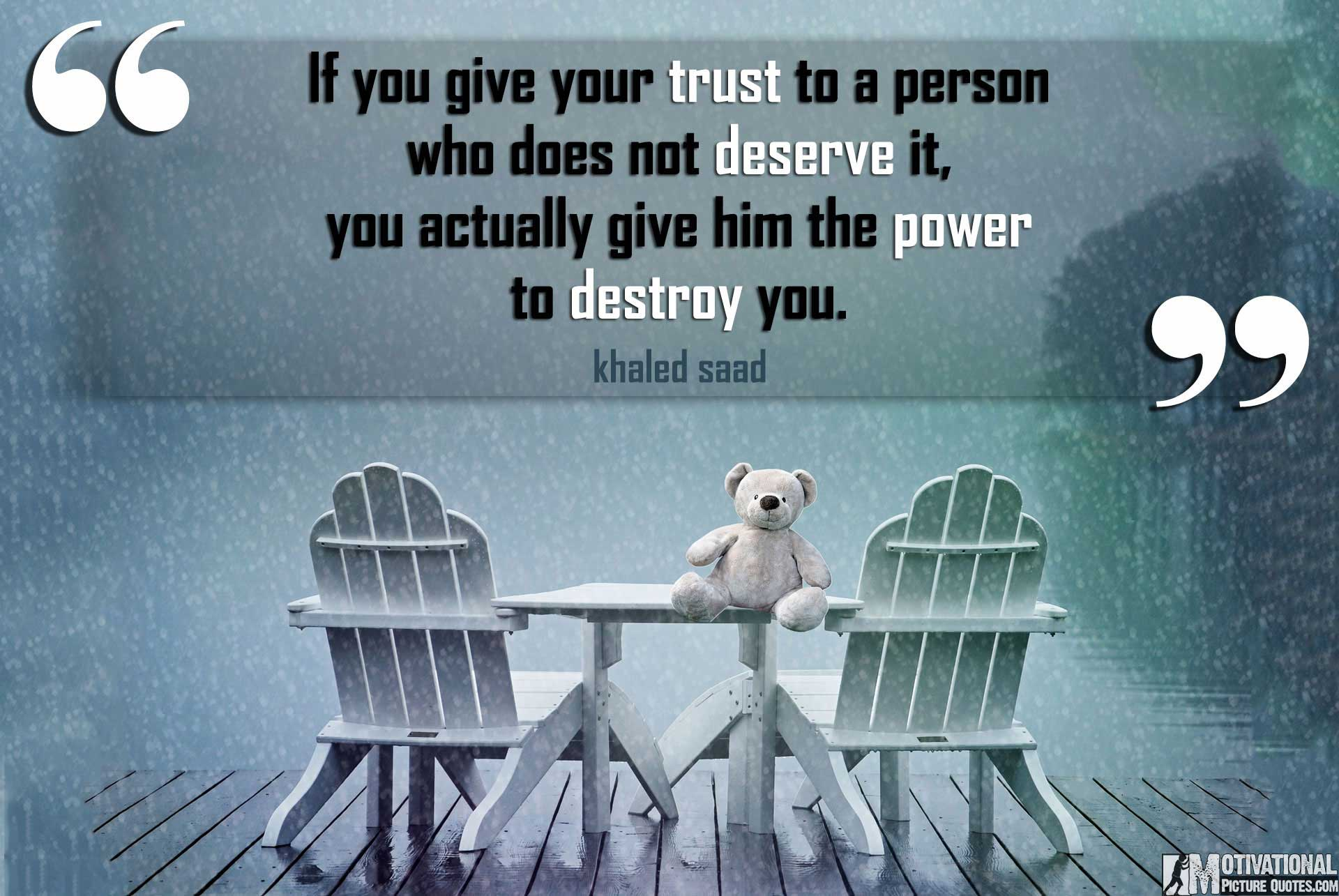 Love Is Giving Someone The Power To Destroy You Quote: 45+ Inspirational Trust Quotes With Images